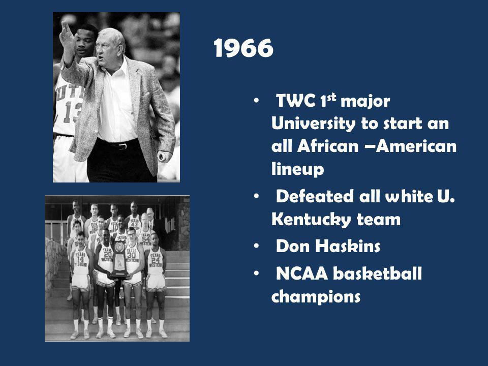 1966 TWC 1st major University to start an all African –American lineup