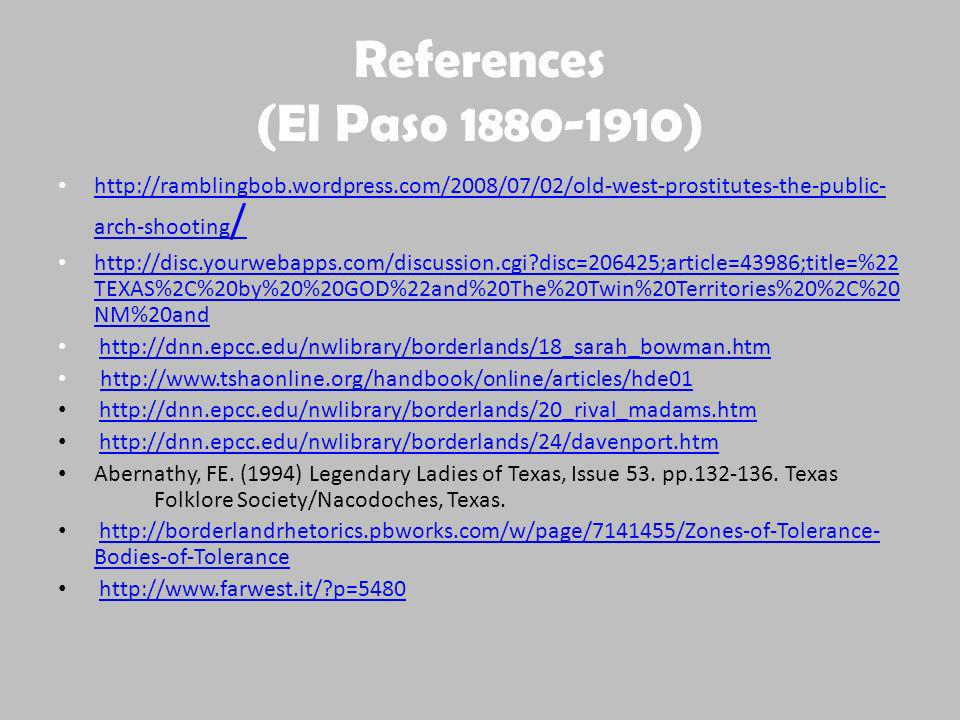 References (El Paso 1880-1910) http://ramblingbob.wordpress.com/2008/07/02/old-west-prostitutes-the-public-arch-shooting/