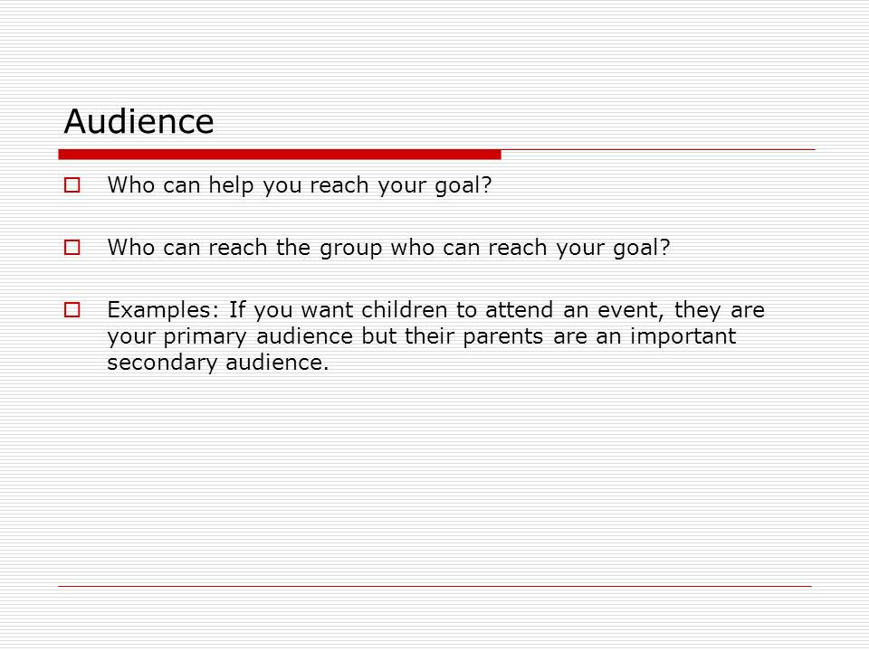 Audience Who can help you reach your goal
