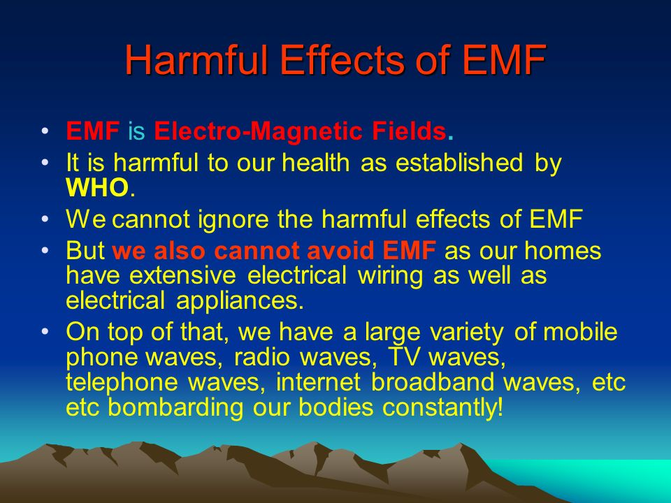 Harmful Effects of EMF EMF is Electro-Magnetic Fields.