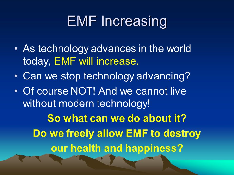 EMF Increasing As technology advances in the world today, EMF will increase. Can we stop technology advancing