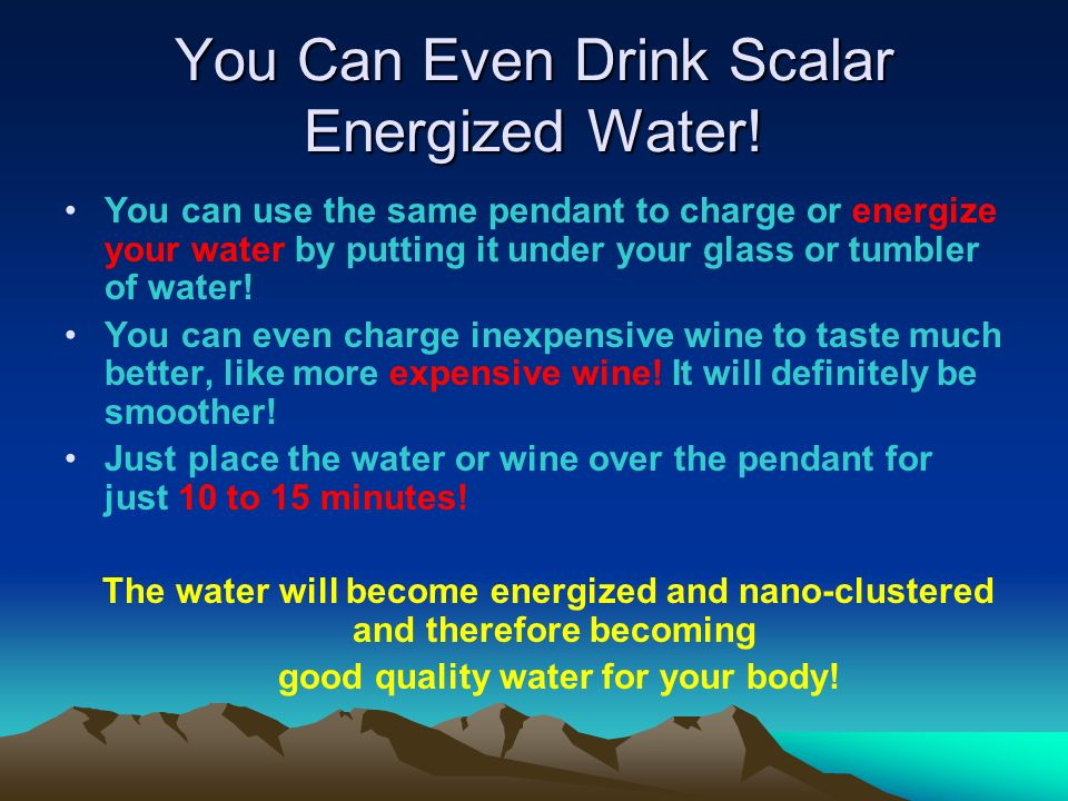 You Can Even Drink Scalar Energized Water!