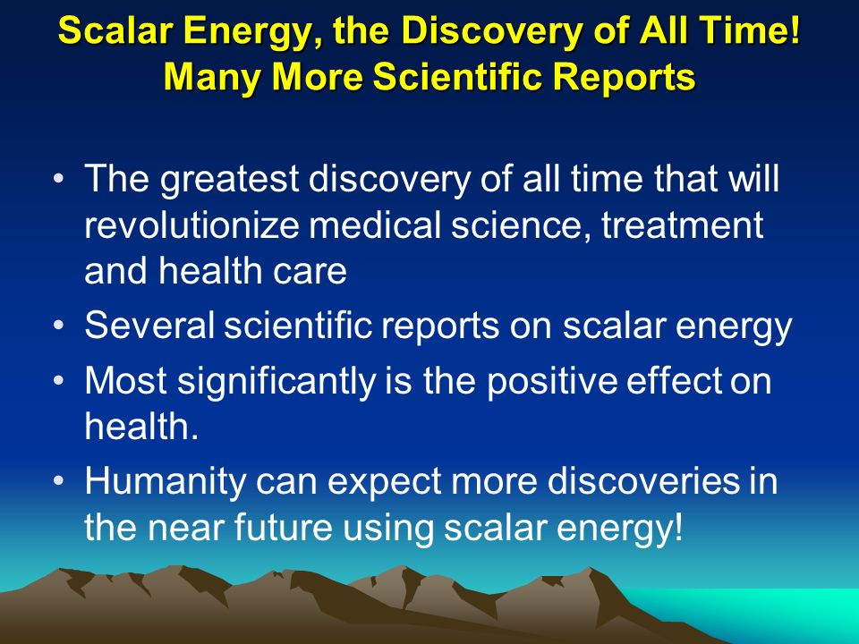 Scalar Energy, the Discovery of All Time! Many More Scientific Reports