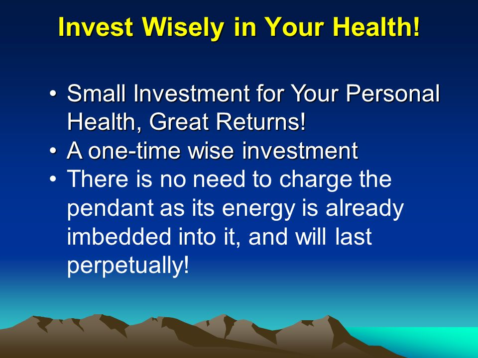 Invest Wisely in Your Health!