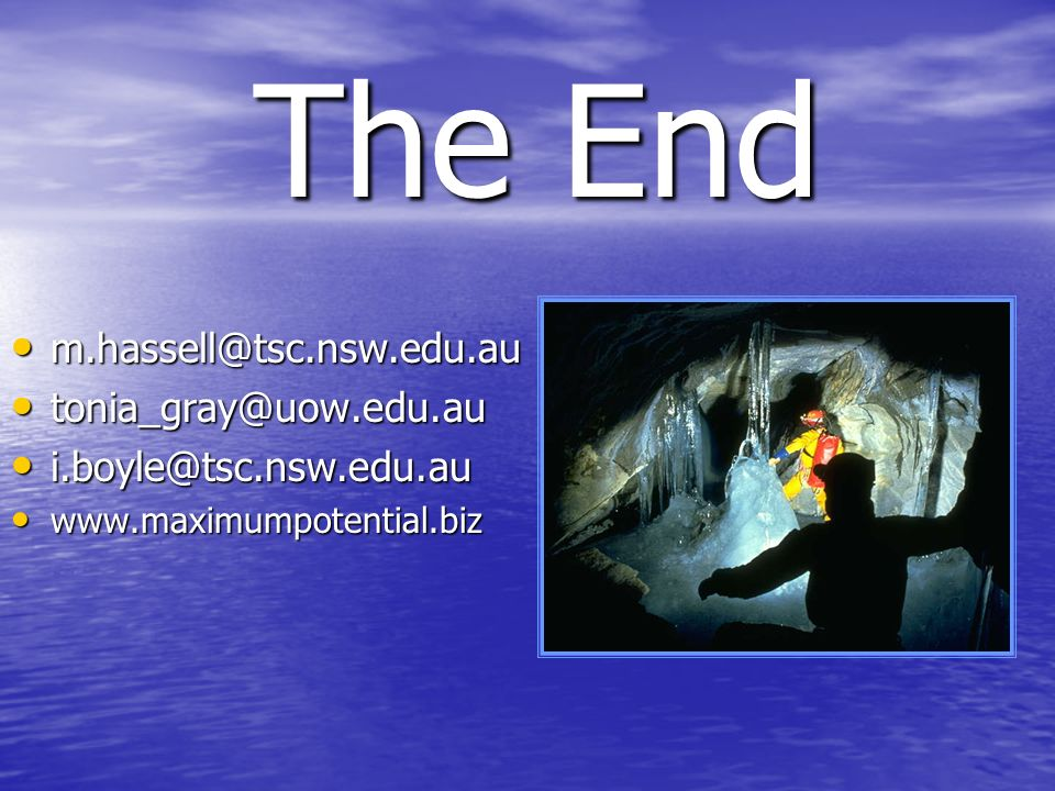 The End m.hassell@tsc.nsw.edu.au tonia_gray@uow.edu.au