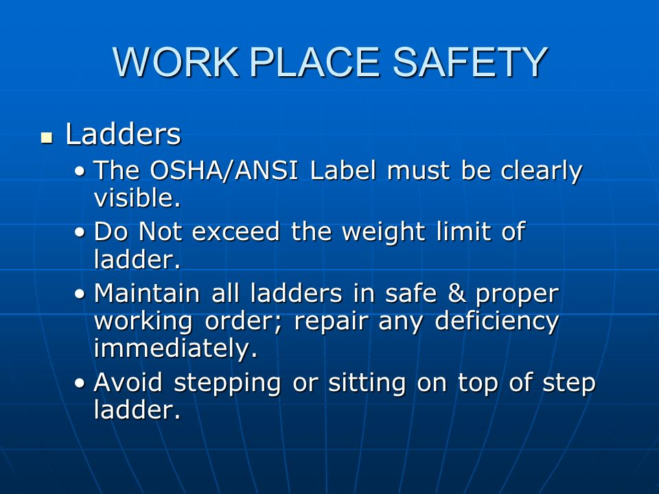 WORK PLACE SAFETY Ladders The OSHA/ANSI Label must be clearly visible.