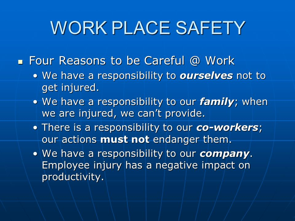 WORK PLACE SAFETY Four Reasons to be Careful @ Work