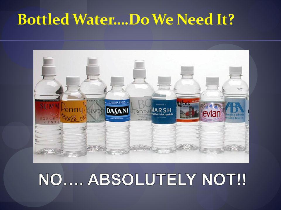 Bottled Water….Do We Need It