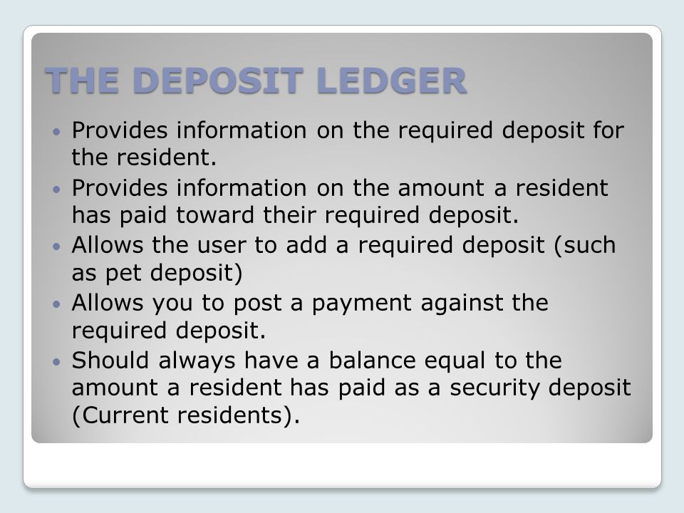 THE DEPOSIT LEDGER Provides information on the required deposit for the resident.