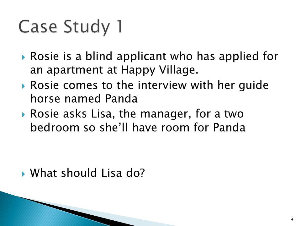 Case Study 1 Rosie is a blind applicant who has applied for an apartment at Happy Village.