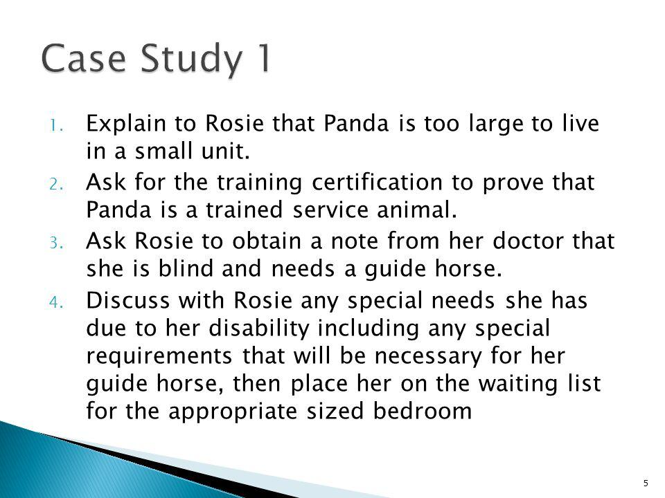 Case Study 1 Explain to Rosie that Panda is too large to live in a small unit.