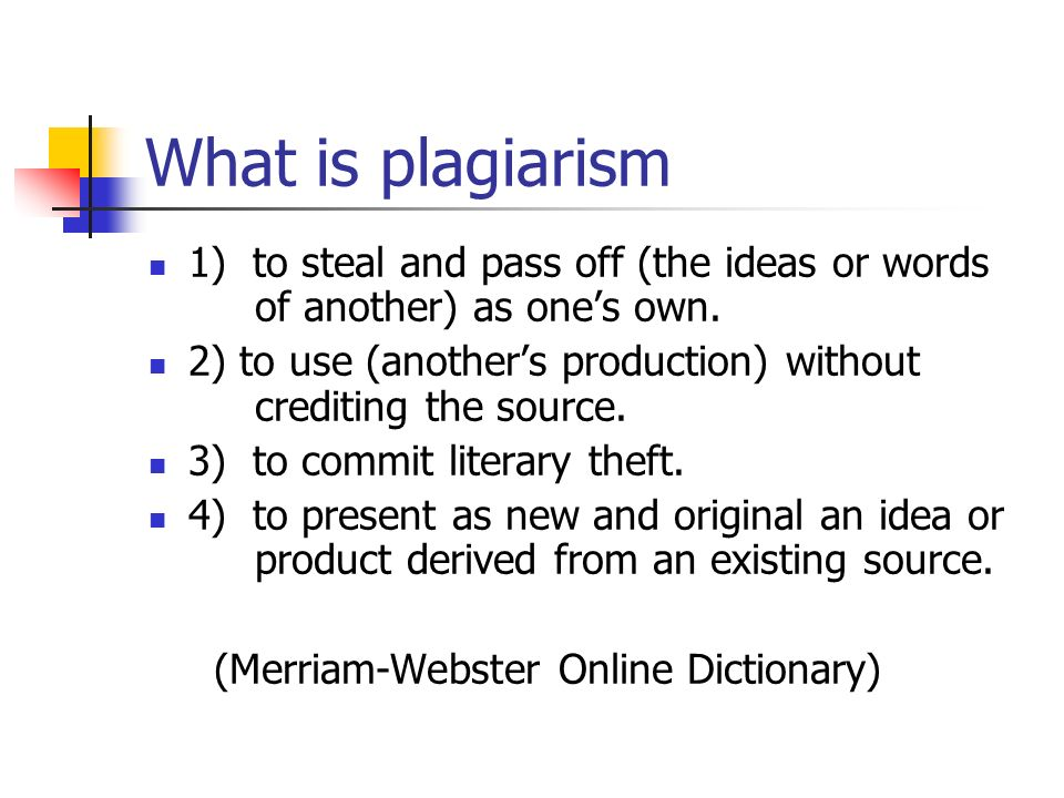 What is plagiarism 1) to steal and pass off (the ideas or words of another) as one's own.