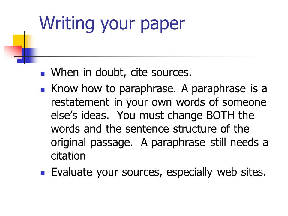 Writing your paper When in doubt, cite sources.