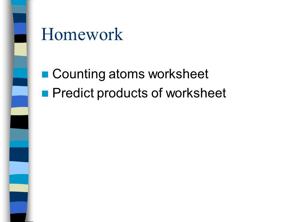 Types Of Chemical Reactions Counting Atoms Ppt Video Online Download. 21 Homework Counting Atoms Worksheet Predict Products Of. Worksheet. Counting Atoms Worksheet At Mspartners.co
