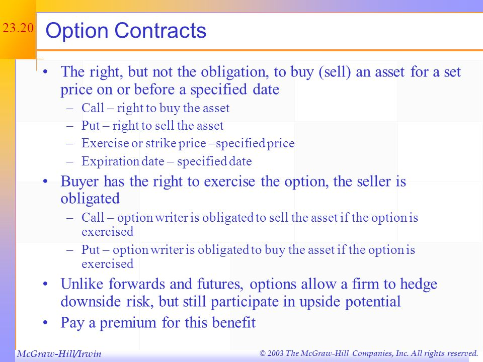 Option Contracts The right, but not the obligation, to buy (sell) an asset for a set price on or before a specified date.