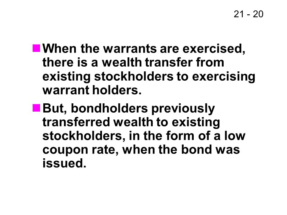When the warrants are exercised, there is a wealth transfer from existing stockholders to exercising warrant holders.