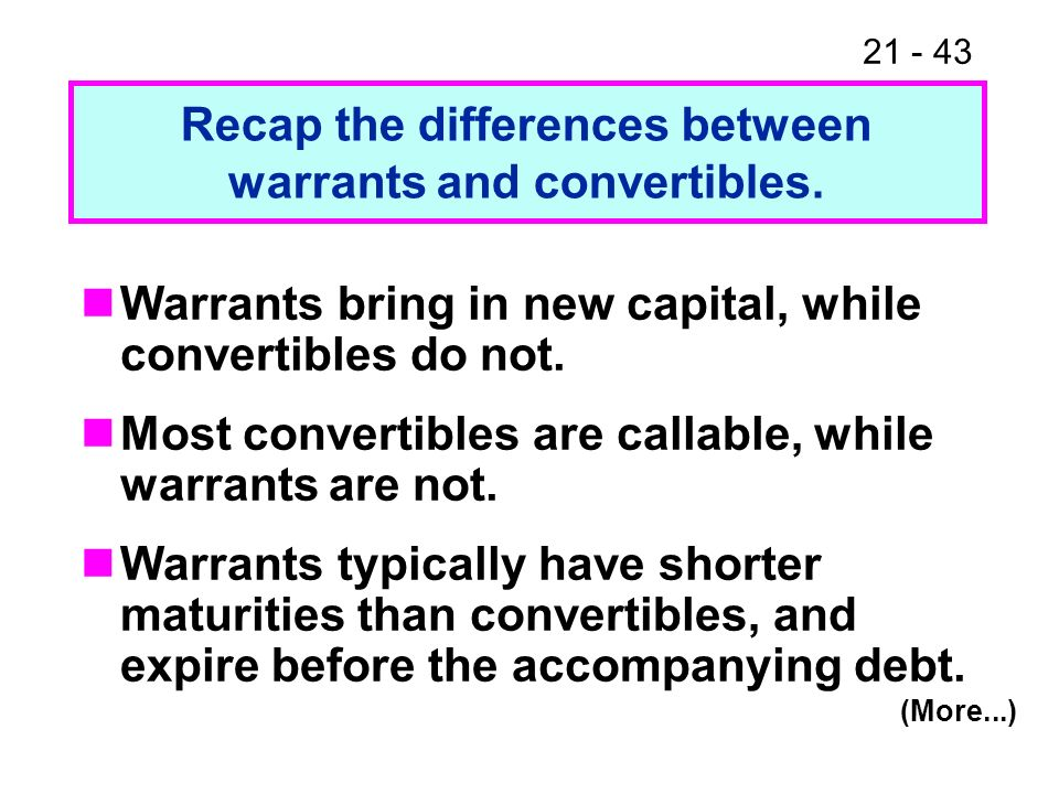 Recap the differences between warrants and convertibles.