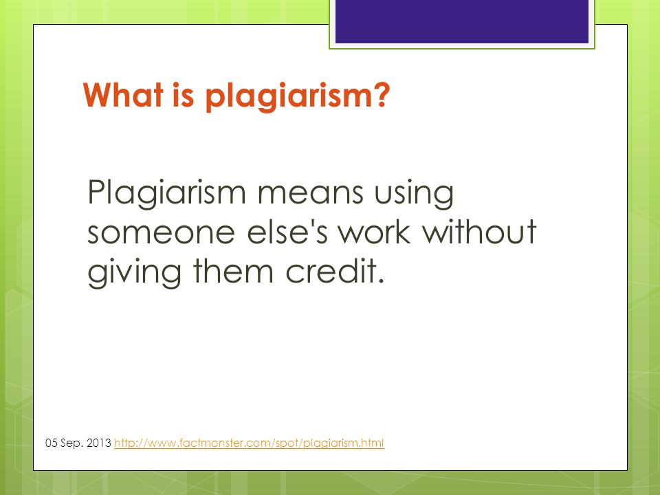 Plagiarism means using someone else s work without giving them credit.