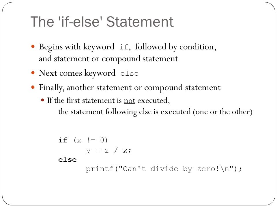 The if-else Statement Begins with keyword if, followed by condition, and statement or compound statement.