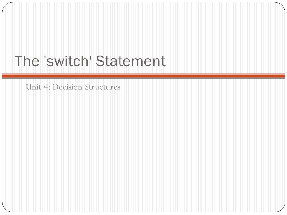 The switch Statement Unit 4: Decision Structures