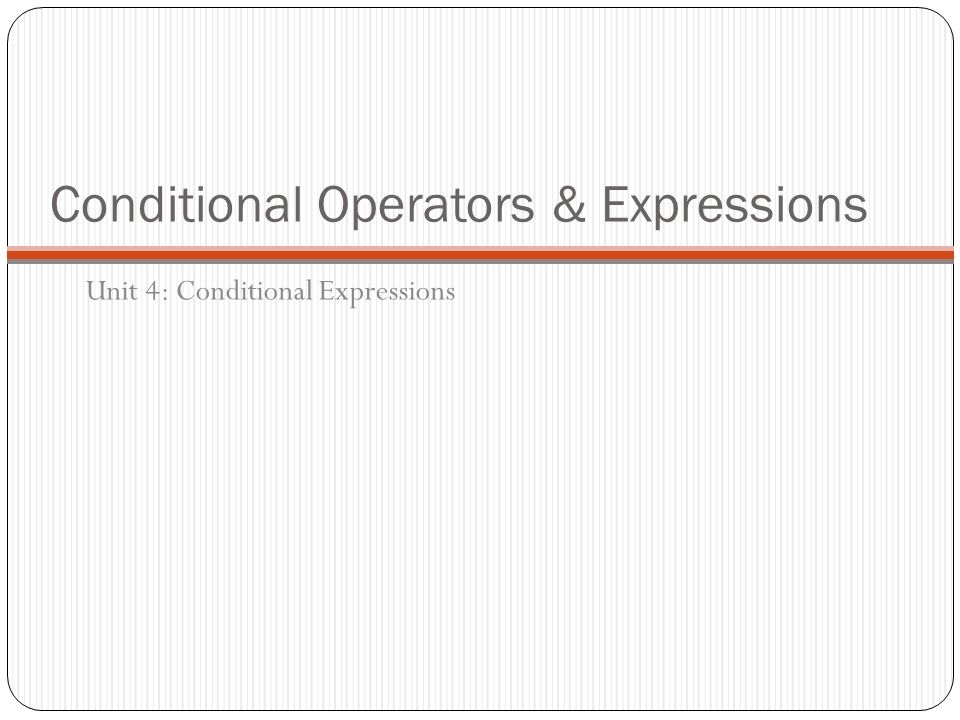 Conditional Operators & Expressions