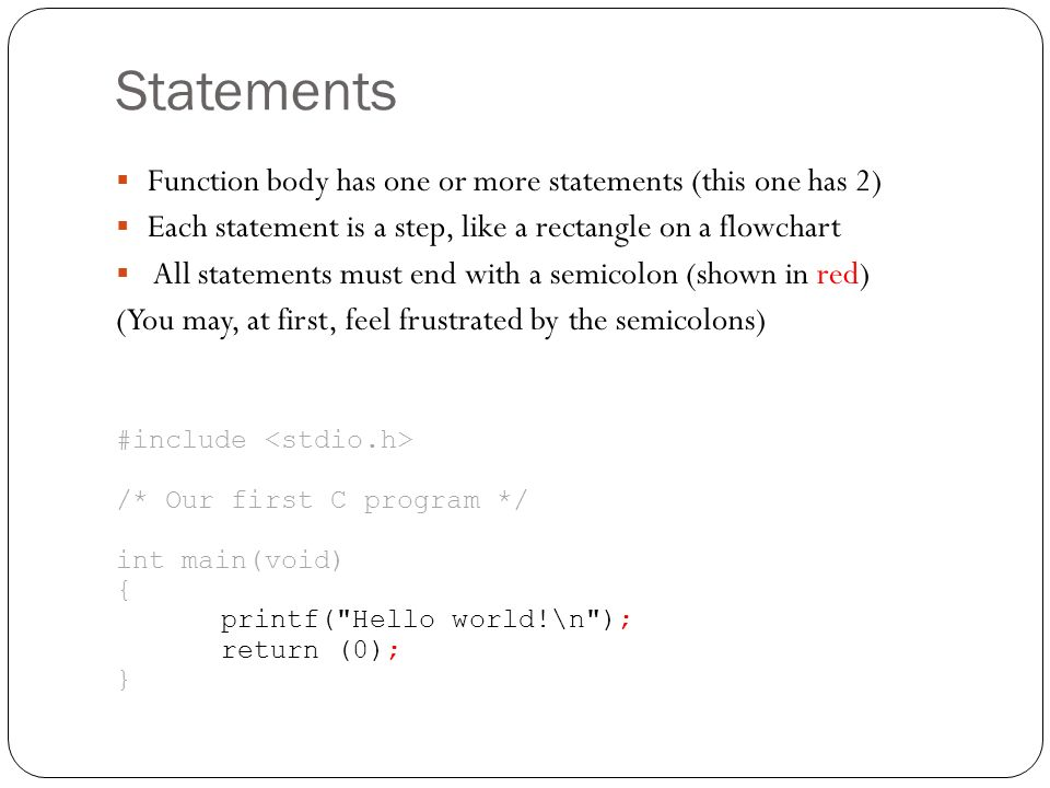 Statements Function body has one or more statements (this one has 2)