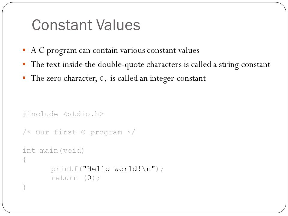 Constant Values A C program can contain various constant values