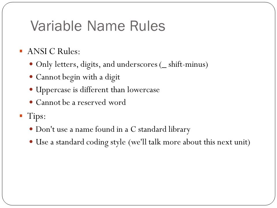 Variable Name Rules ANSI C Rules: Tips:
