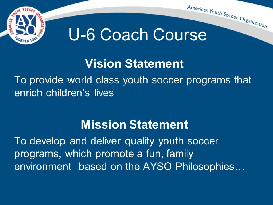U-6 Coach Course Vision Statement Mission Statement