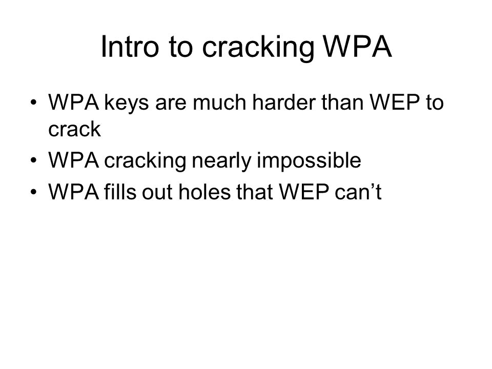 Intro to cracking WPA WPA keys are much harder than WEP to crack