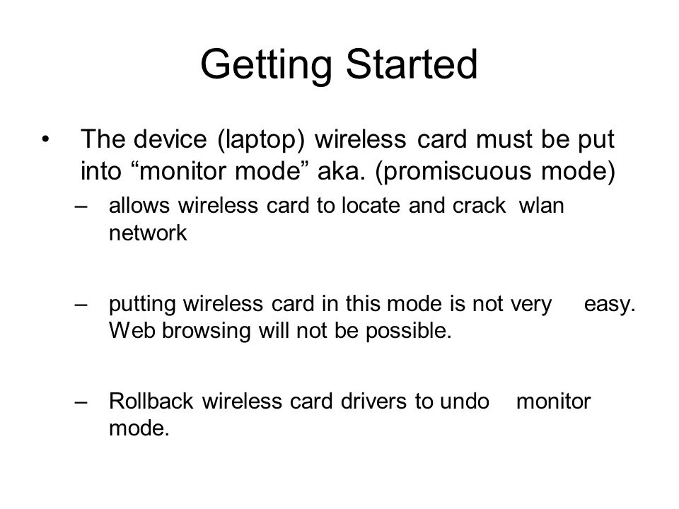 Getting Started The device (laptop) wireless card must be put into monitor mode aka. (promiscuous mode)
