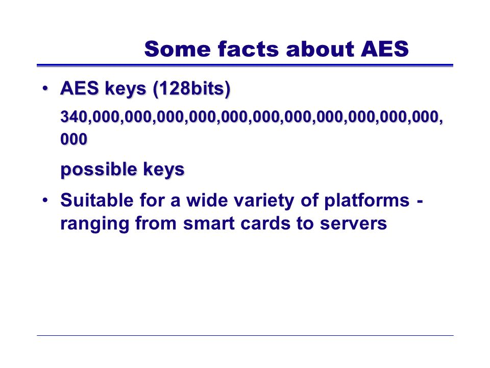 Some facts about AES AES keys (128bits) possible keys