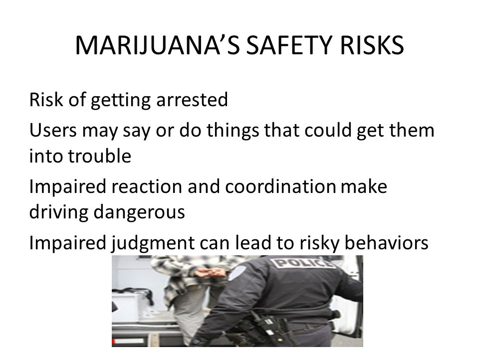 MARIJUANA'S SAFETY RISKS