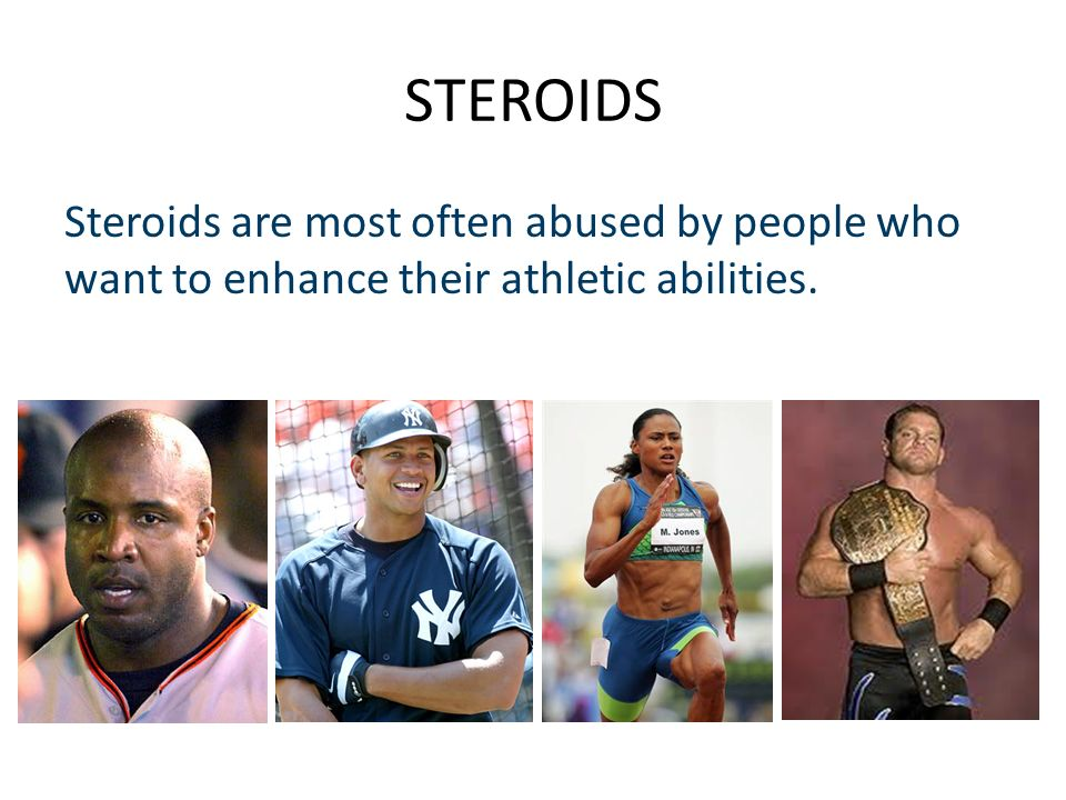 STEROIDS Steroids are most often abused by people who want to enhance their athletic abilities.