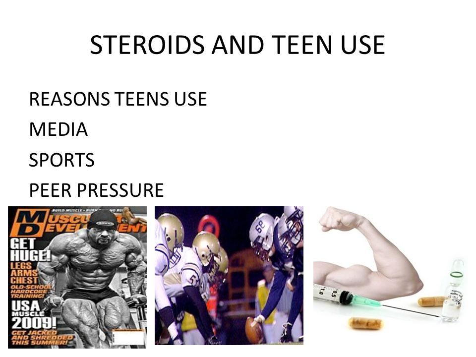 STEROIDS AND TEEN USE REASONS TEENS USE MEDIA SPORTS PEER PRESSURE