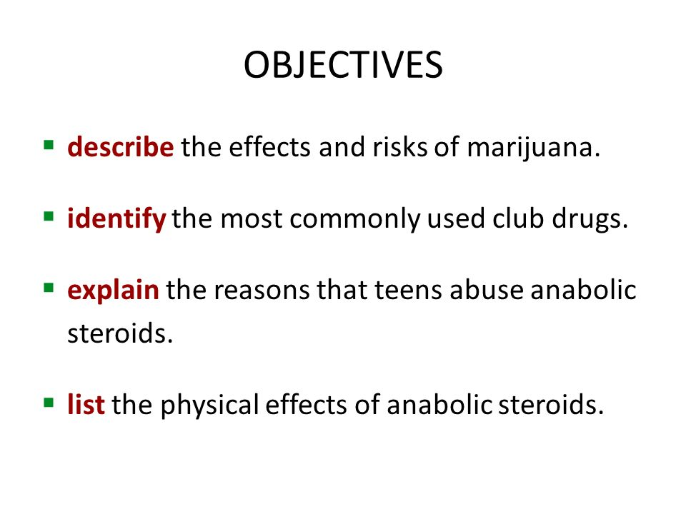 OBJECTIVES describe the effects and risks of marijuana.