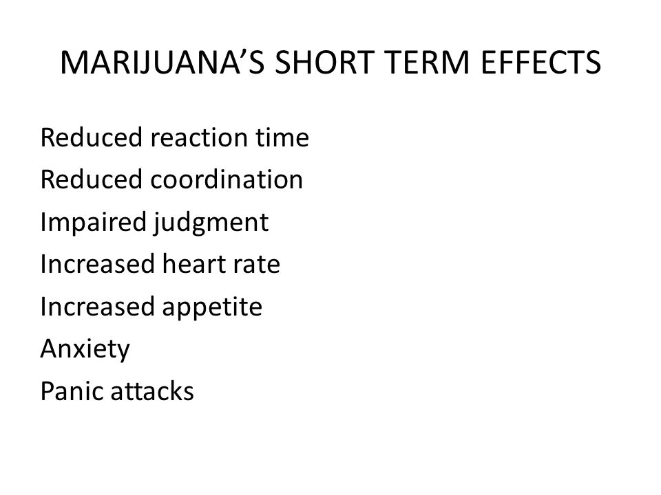 MARIJUANA'S SHORT TERM EFFECTS