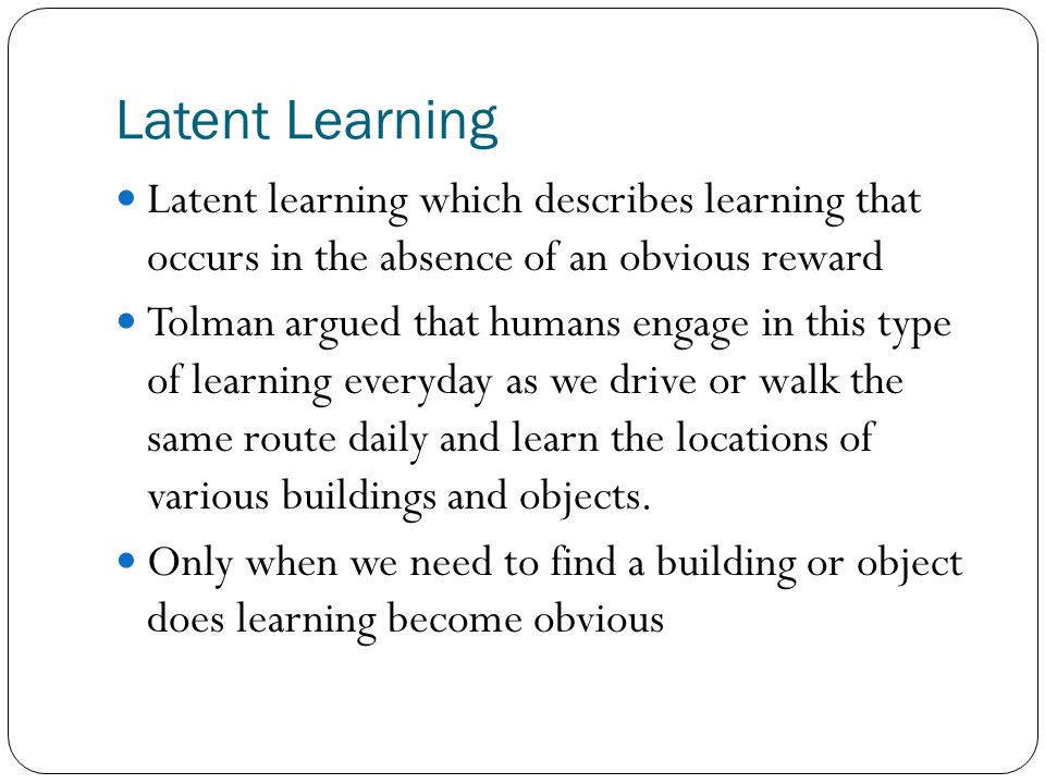 latent learning can occur in the absence of
