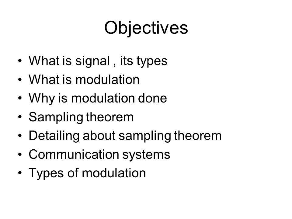Objectives What is signal , its types What is modulation