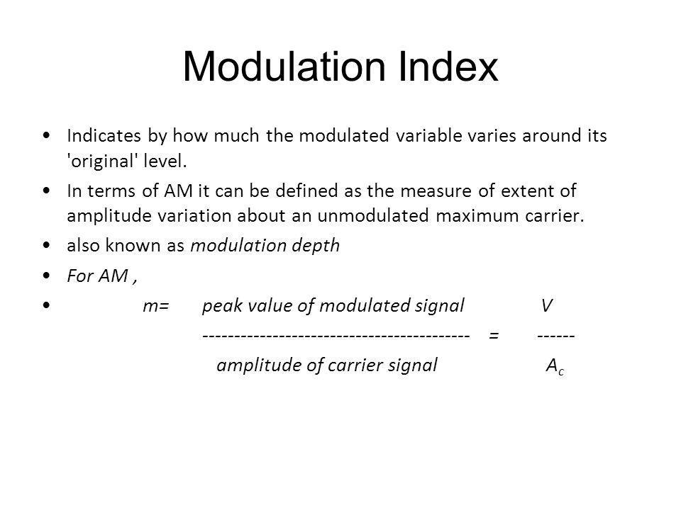 Modulation Index Indicates by how much the modulated variable varies around its original level.