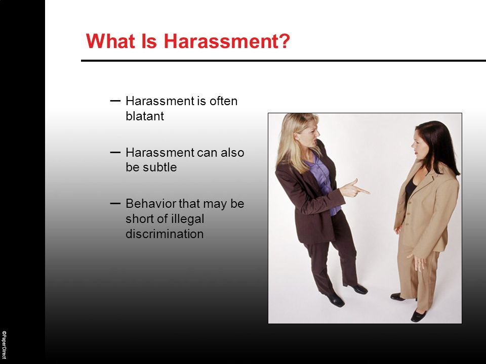 What Is Harassment Harassment is often blatant