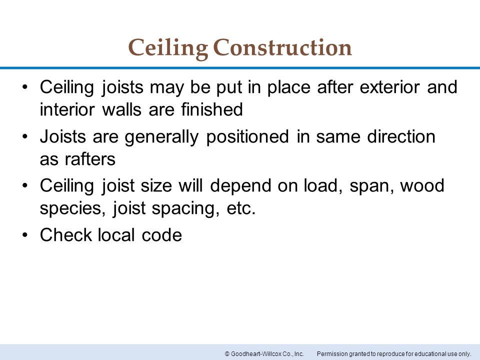 Ceiling Construction Ceiling joists may be put in place after exterior and interior walls are finished.