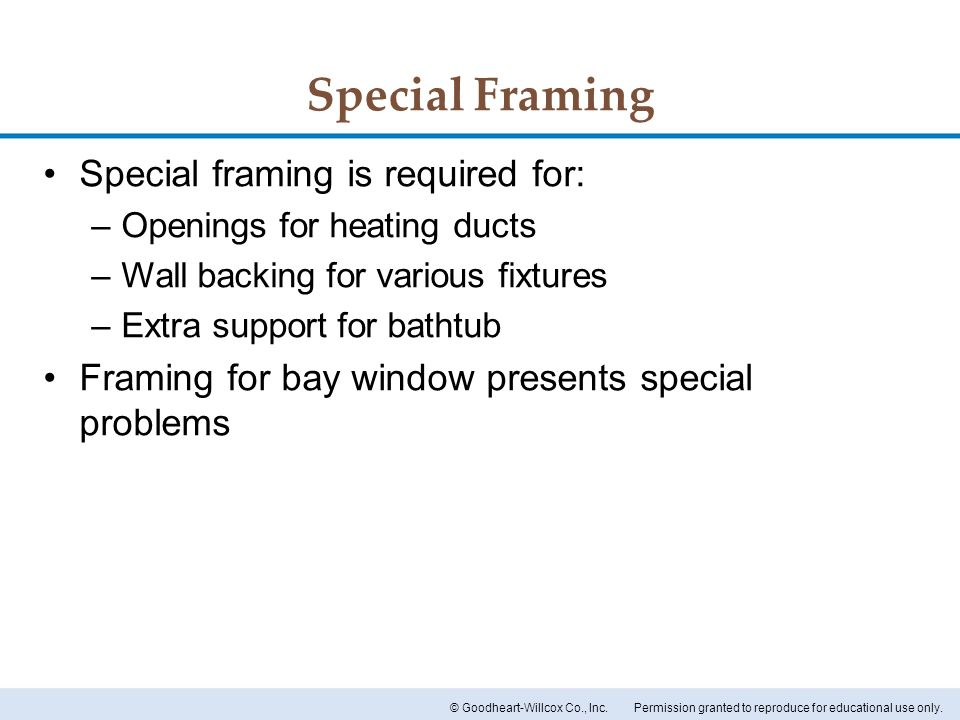 Special Framing Special framing is required for: