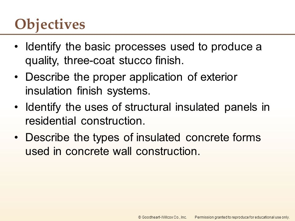 Objectives Identify the basic processes used to produce a quality, three-coat stucco finish.