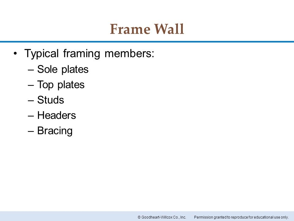 Frame Wall Typical framing members: Sole plates Top plates Studs