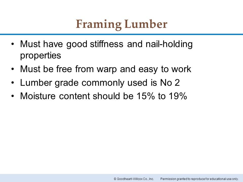 Framing Lumber Must have good stiffness and nail-holding properties