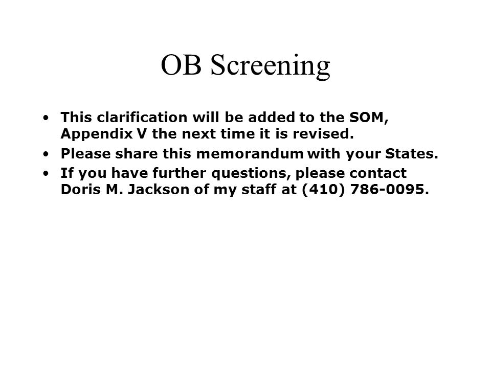 OB Screening This clarification will be added to the SOM, Appendix V the next time it is revised. Please share this memorandum with your States.