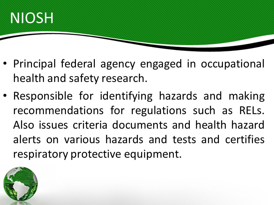 NIOSH Principal federal agency engaged in occupational health and safety research.