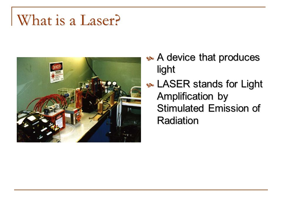 What is a Laser A device that produces light