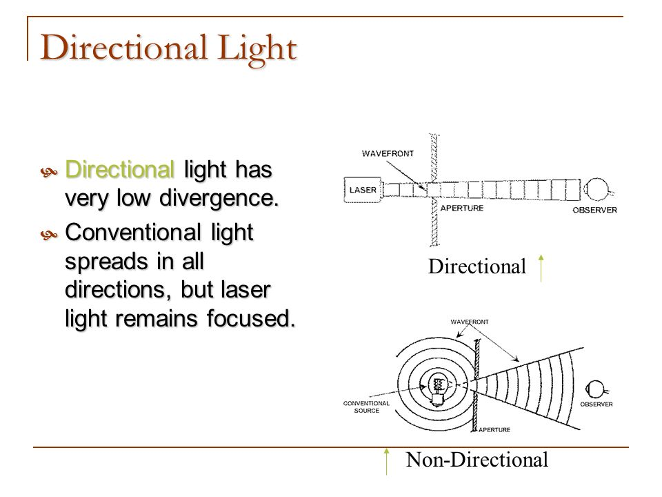 Directional Light Directional light has very low divergence.